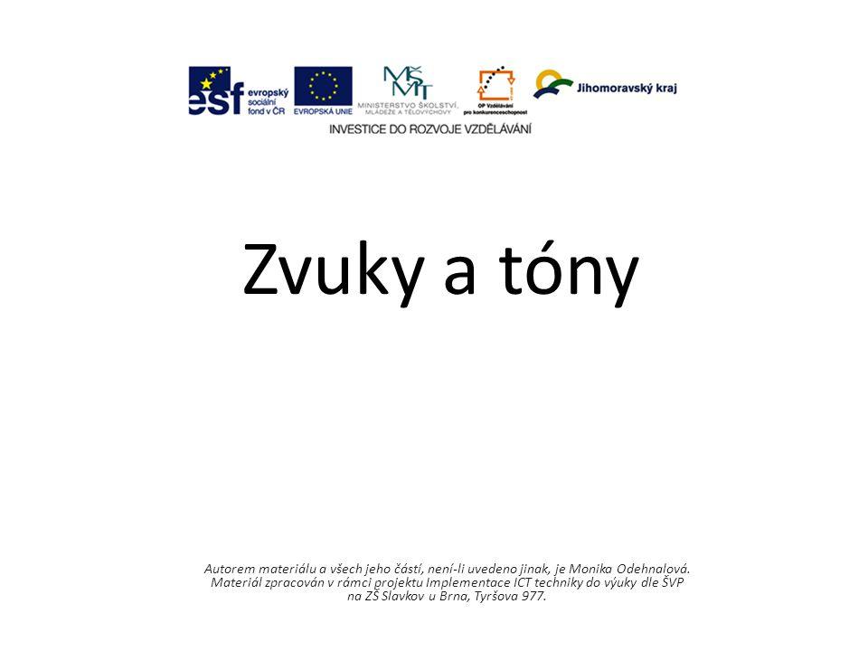 Zvuky a tóny Autorem materiálu a všech jeho částí, není-li uvedeno jinak, je Monika Odehnalová.