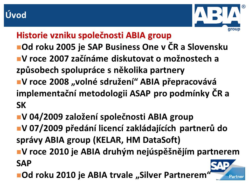 Úvod Historie vzniku společnosti ABIA group. Od roku 2005 je SAP Business One v ČR a Slovensku.