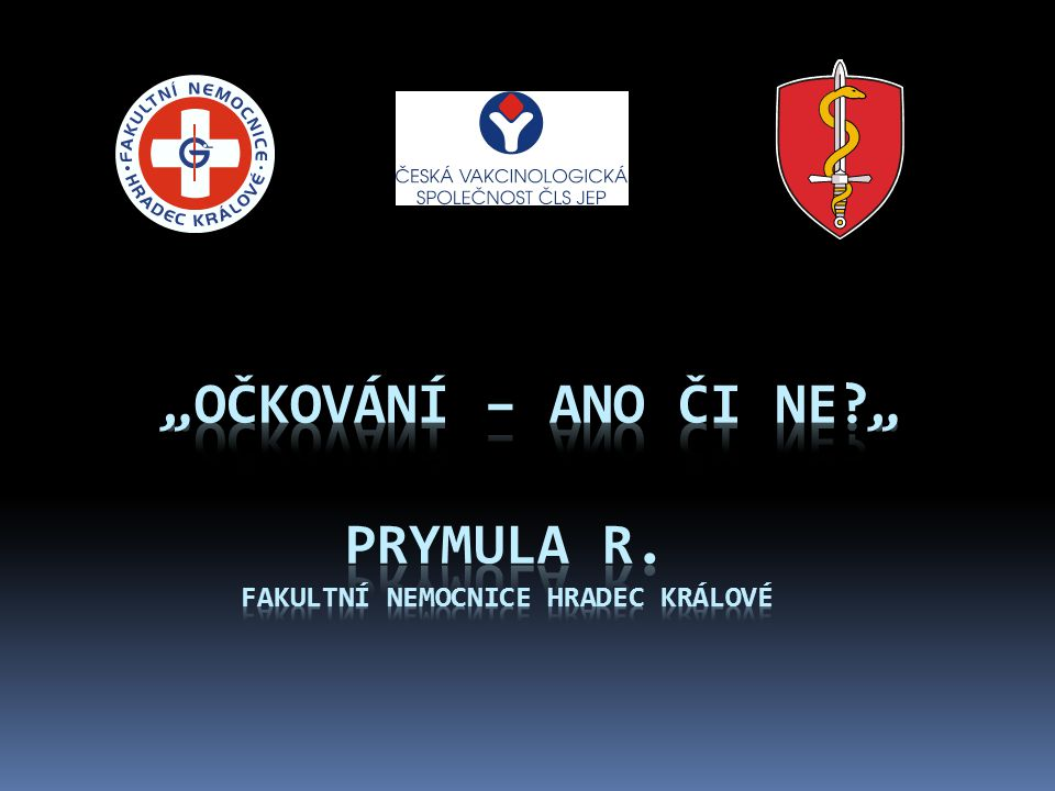 """""""Očkování – ano či ne """" Prymula R. Fakultní nemocnice Hradec Králové"""