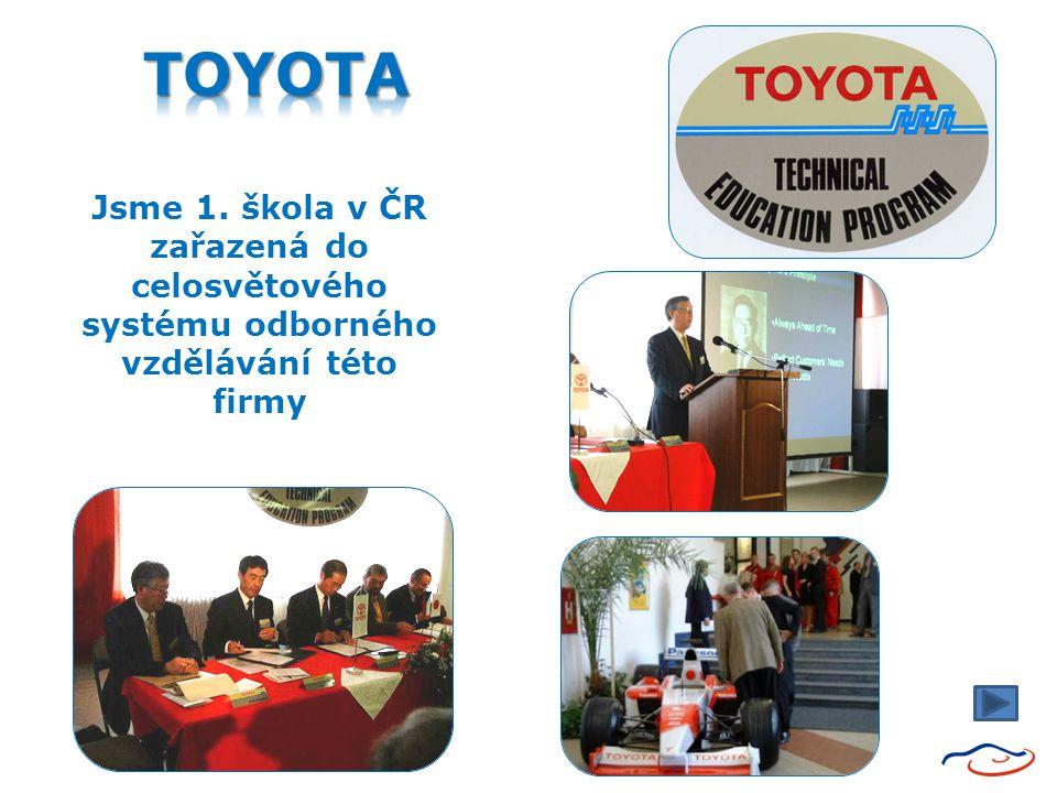 TOYOTA Jsme 1. škola v ČR zařazená do celosvětového systému odborného vzdělávání této firmy