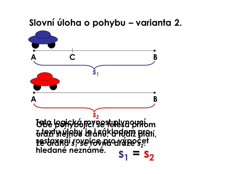 s1 = s2 Slovní úloha o pohybu – varianta 2. A C B s1 A B s2