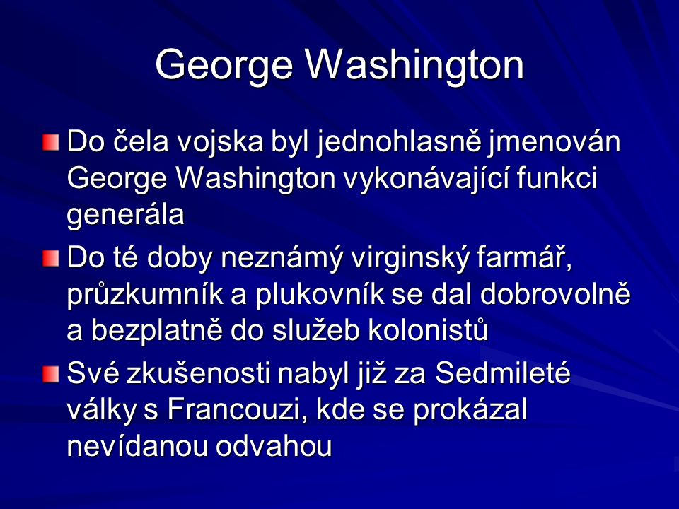 George Washington Do čela vojska byl jednohlasně jmenován George Washington vykonávající funkci generála.