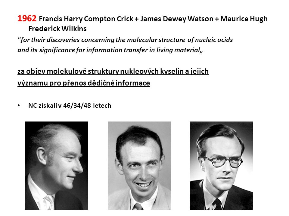 1962 Francis Harry Compton Crick + James Dewey Watson + Maurice Hugh Frederick Wilkins