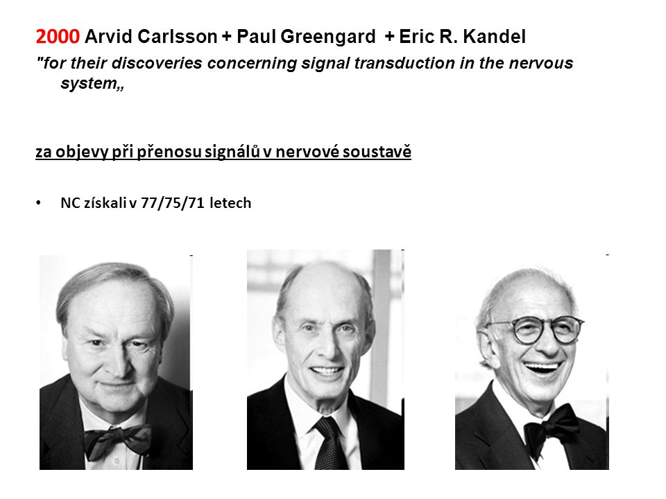 2000 Arvid Carlsson + Paul Greengard + Eric R. Kandel