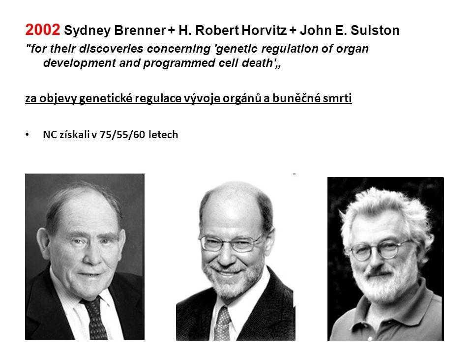 2002 Sydney Brenner + H. Robert Horvitz + John E. Sulston