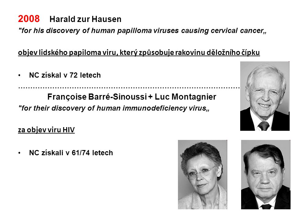 2008 Harald zur Hausen for his discovery of human papilloma viruses causing cervical cancer""