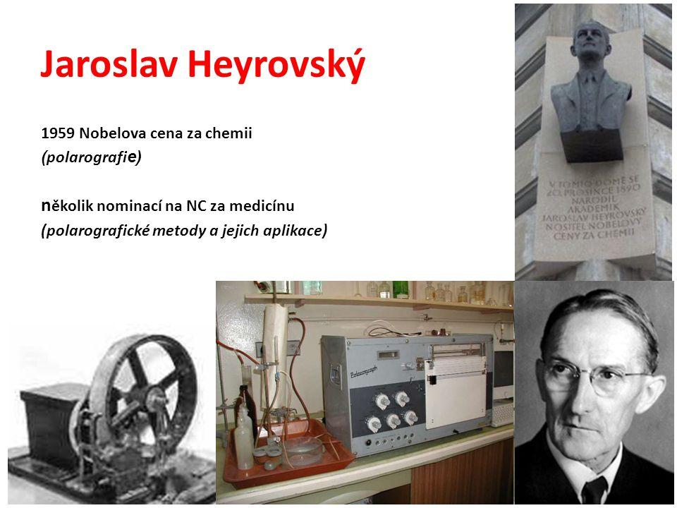 Jaroslav Heyrovský 1959 Nobelova cena za chemii (polarografie) několik nominací na NC za medicínu (polarografické metody a jejich aplikace)