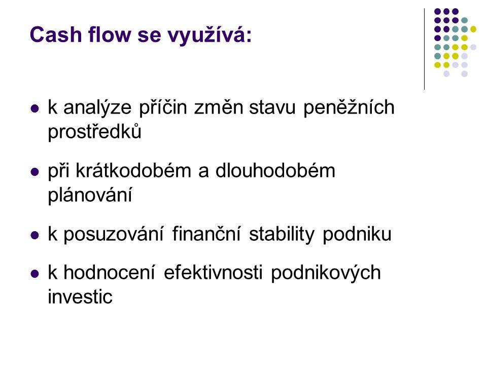 Cash flow se využívá: k analýze příčin změn stavu peněžních prostředků