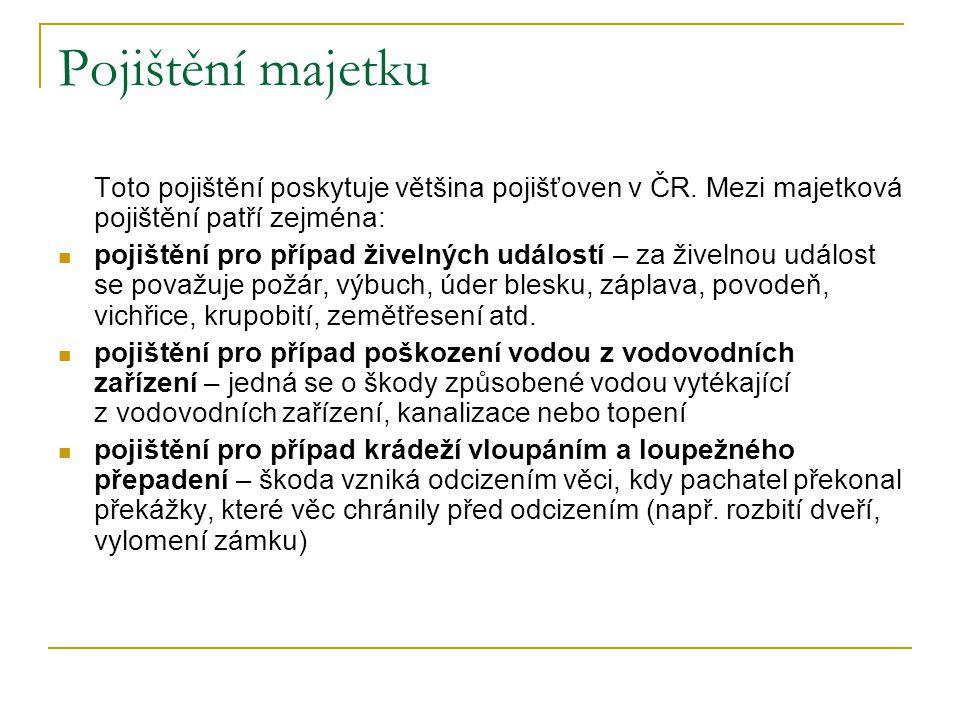 Pojištění majetku Toto pojištění poskytuje většina pojišťoven v ČR. Mezi majetková pojištění patří zejména: