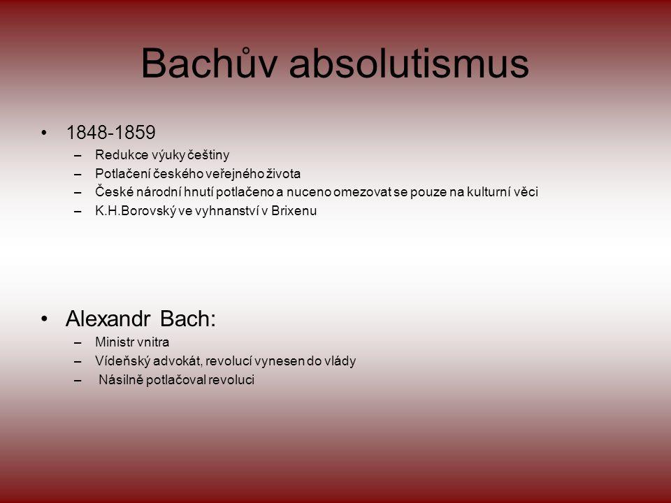 Bachův absolutismus Alexandr Bach: 1848-1859 Redukce výuky češtiny