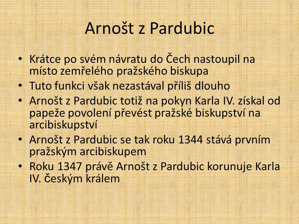 Arnošt z Pardubic Krátce po svém návratu do Čech nastoupil na místo zemřelého pražského biskupa. Tuto funkci však nezastával příliš dlouho.