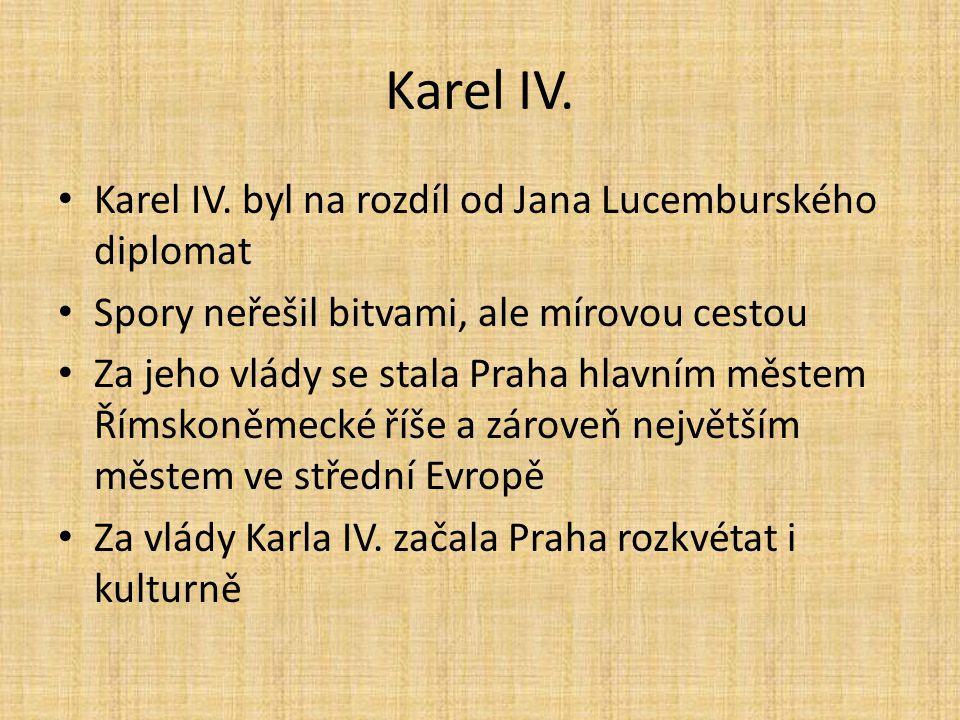 Karel IV. Karel IV. byl na rozdíl od Jana Lucemburského diplomat