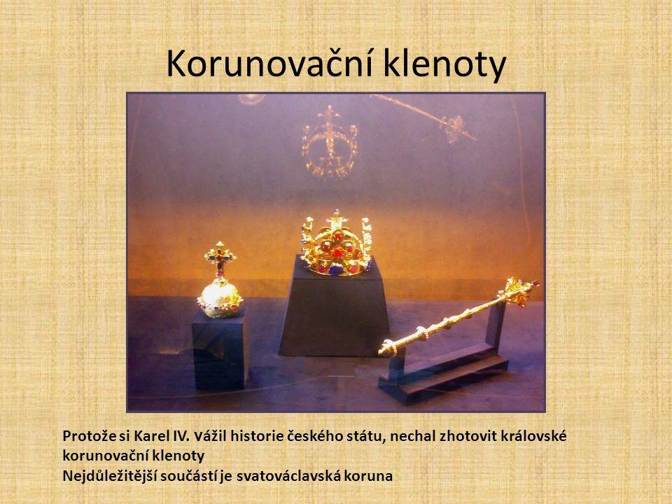 Korunovační klenoty Protože si Karel IV. vážil historie českého státu, nechal zhotovit královské korunovační klenoty.