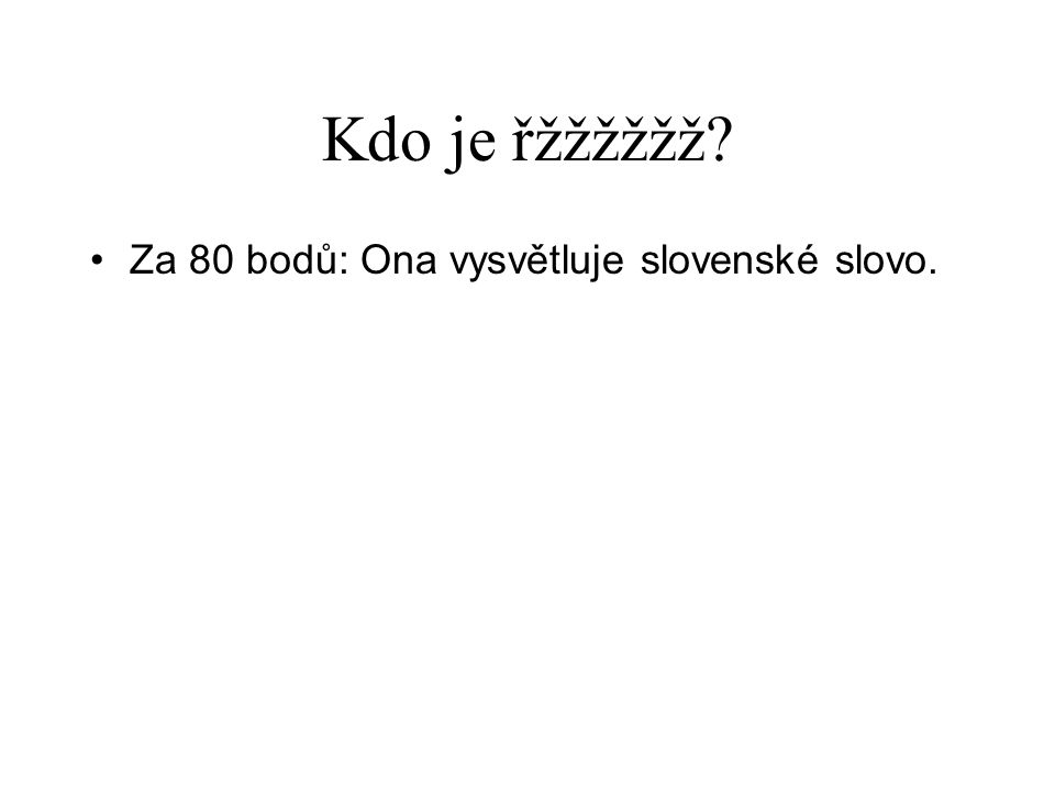 Kdo je řžžžžžž Za 80 bodů: Ona vysvětluje slovenské slovo.
