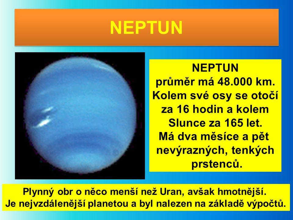 NEPTUN NEPTUN průměr má 48.000 km. Kolem své osy se otočí