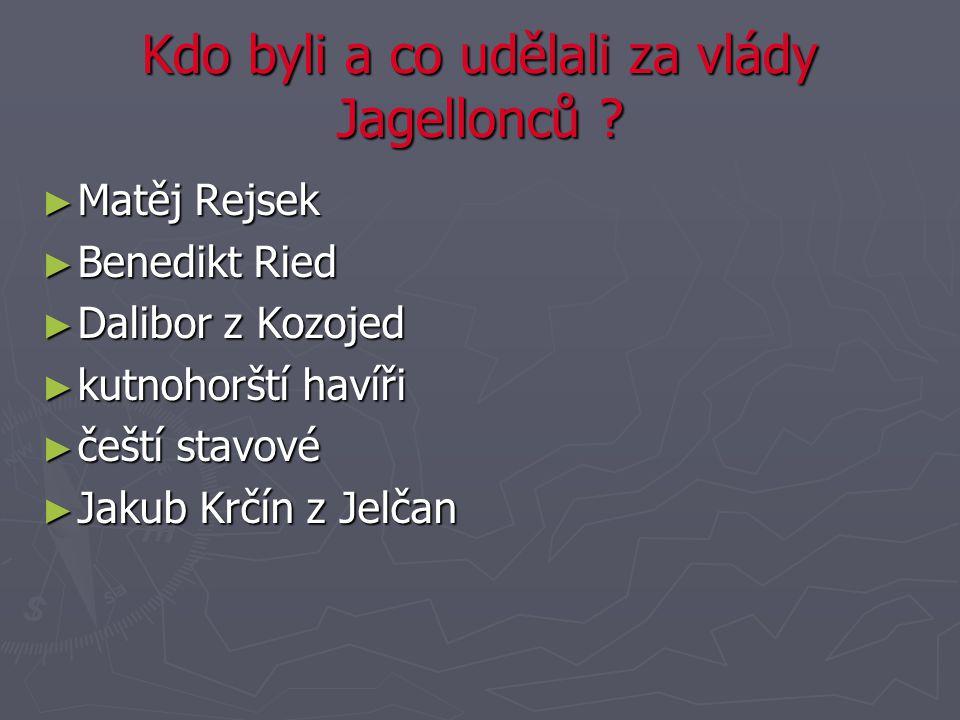 Kdo byli a co udělali za vlády Jagellonců