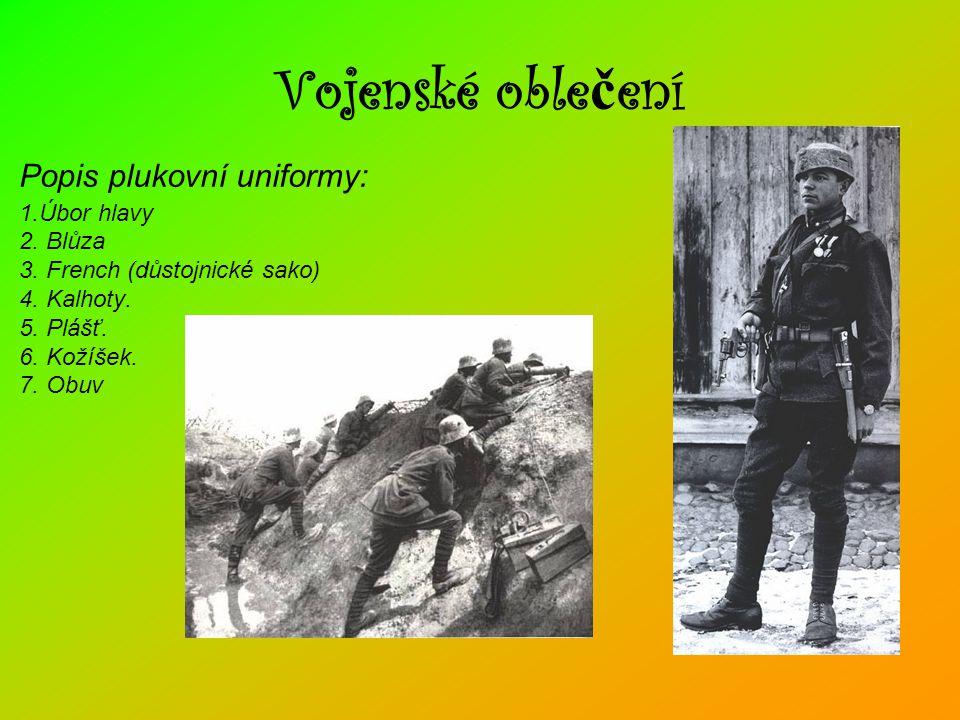 Vojenské oblečení Popis plukovní uniformy: 1.Úbor hlavy 2.