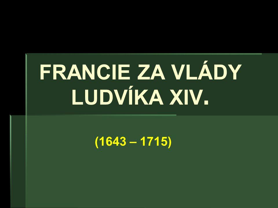 FRANCIE ZA VLÁDY LUDVÍKA XIV.