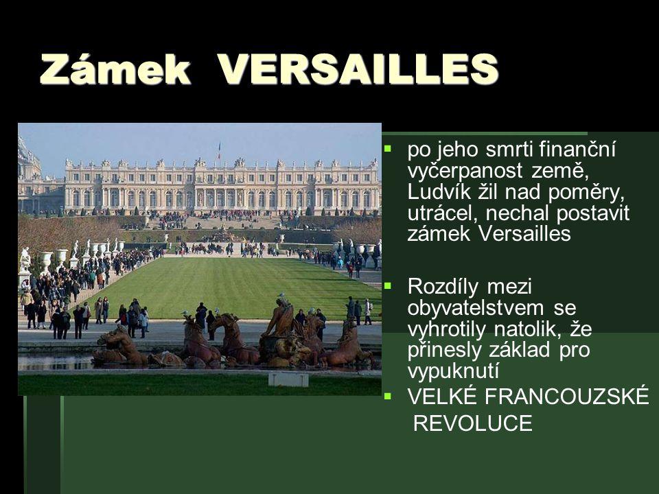 Zámek VERSAILLES po jeho smrti finanční vyčerpanost země, Ludvík žil nad poměry, utrácel, nechal postavit zámek Versailles.