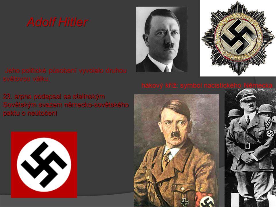 Adolf Hitler Jeho politické působení vyvolalo druhou světovou válku.