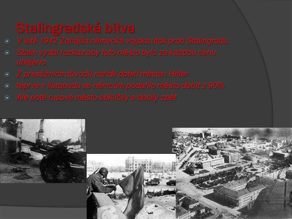 Stalingradská bitva V létě 1942 Zahájila německá vojska útok proti Stalingradu. Stalin vydal rozkaz aby toto město bylo za každou cenu uhájeno.