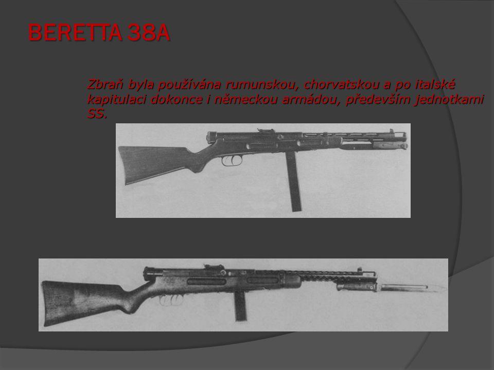 BERETTA 38A Zbraň byla používána rumunskou, chorvatskou a po italské kapitulaci dokonce i německou armádou, především jednotkami SS.