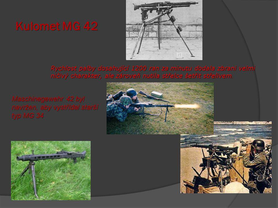 Kulomet MG 42 Rychlost palby dosahující 1200 ran za minutu dodala zbrani velmi. ničivý charakter, ale zároveň nutila střelce šetřit střelivem.