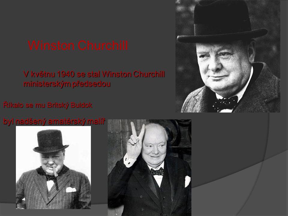 Winston Churchill V květnu 1940 se stal Winston Churchill ministerským předsedou. Říkalo se mu Britský Buldok.