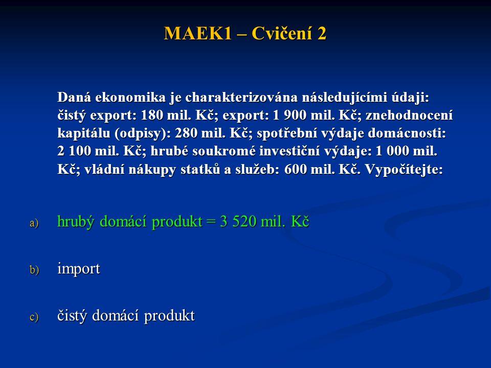 MAEK1 – Cvičení 2 hrubý domácí produkt = 3 520 mil. Kč import