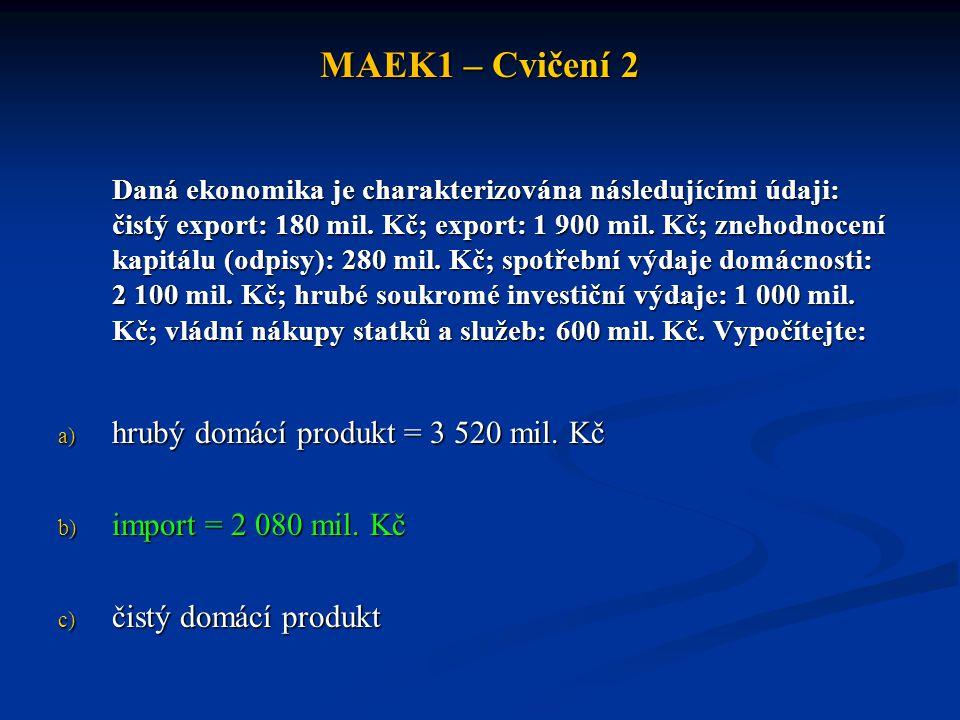 MAEK1 – Cvičení 2 hrubý domácí produkt = 3 520 mil. Kč