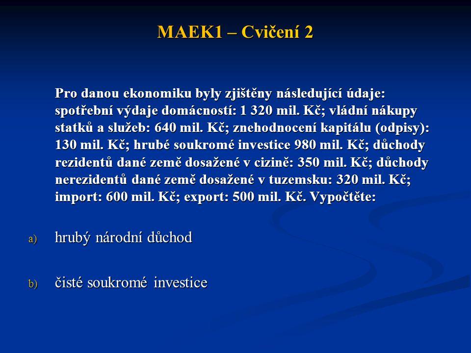 MAEK1 – Cvičení 2 hrubý národní důchod čisté soukromé investice