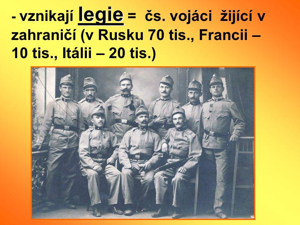 - vznikají legie = čs. vojáci žijící v zahraničí (v Rusku 70 tis