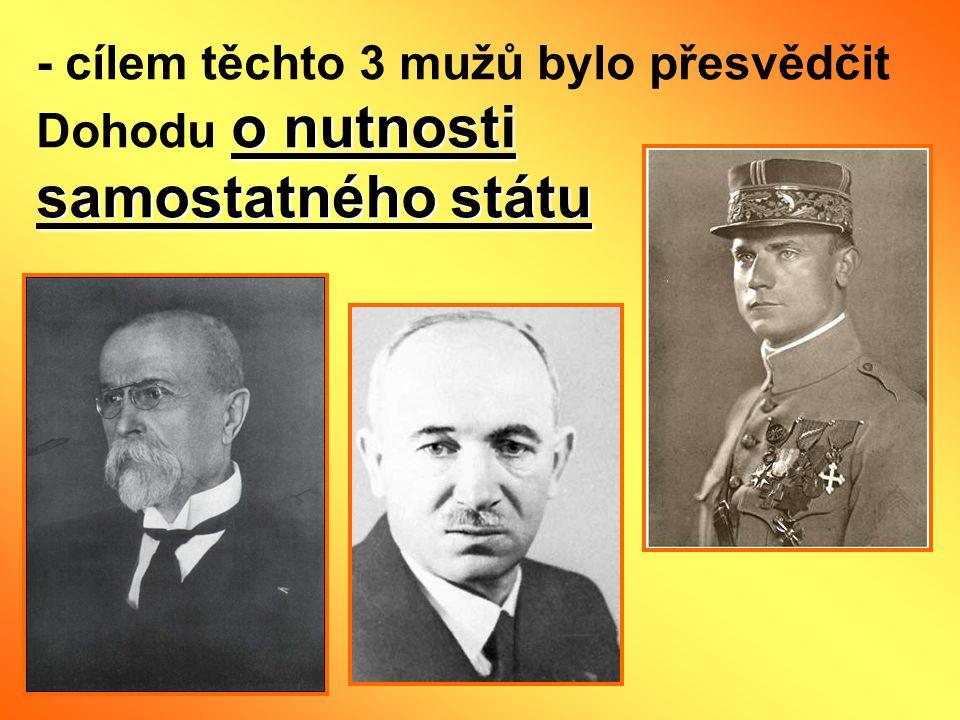 - cílem těchto 3 mužů bylo přesvědčit Dohodu o nutnosti samostatného státu