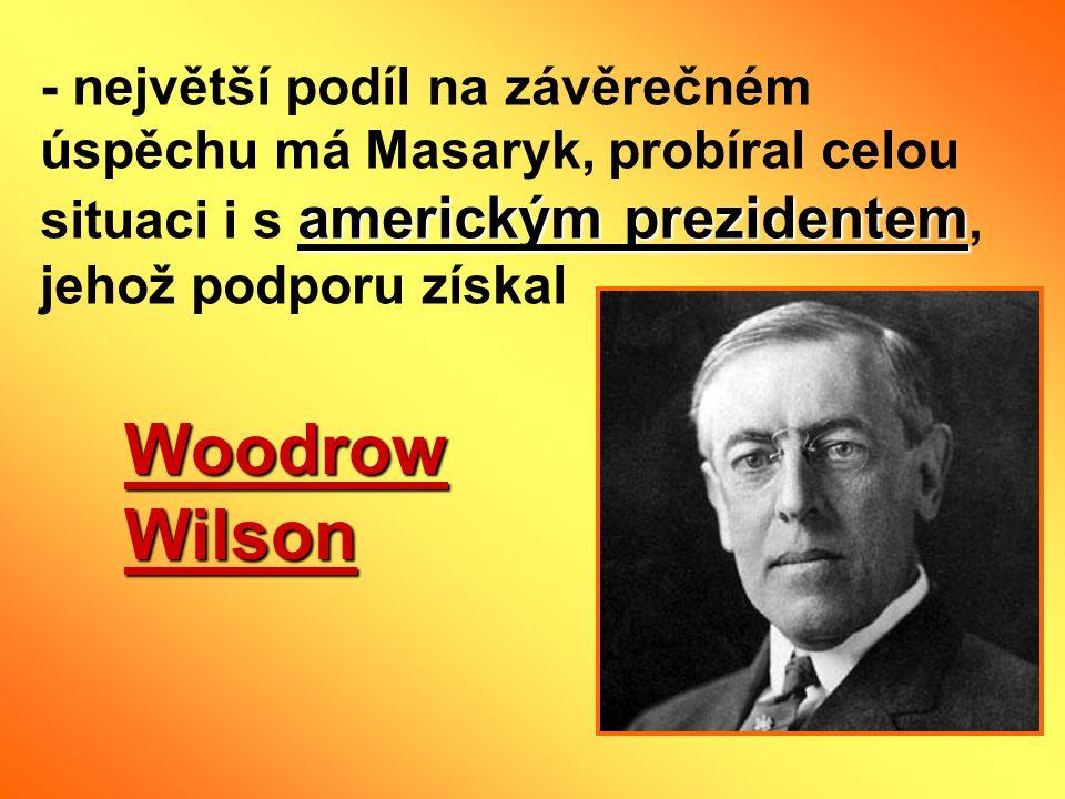 - největší podíl na závěrečném úspěchu má Masaryk, probíral celou situaci i s americkým prezidentem, jehož podporu získal