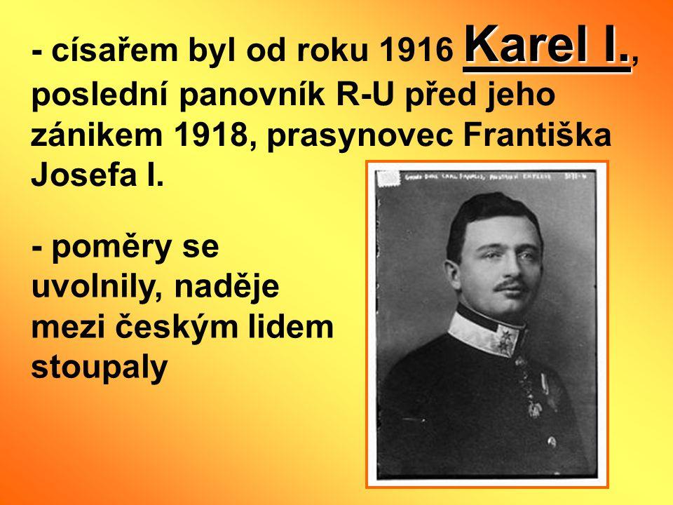 - císařem byl od roku 1916 Karel I