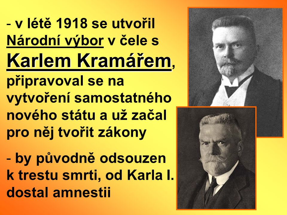 v létě 1918 se utvořil Národní výbor v čele s Karlem Kramářem, připravoval se na vytvoření samostatného nového státu a už začal pro něj tvořit zákony