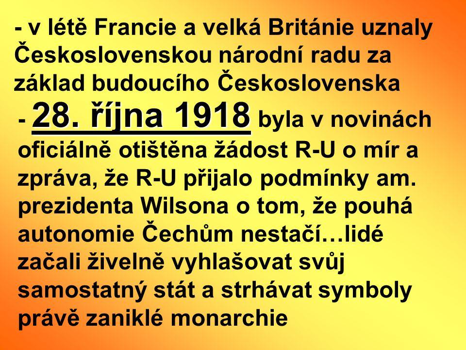 - v létě Francie a velká Británie uznaly Československou národní radu za základ budoucího Československa