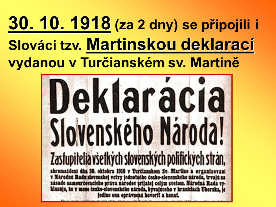 30. 10. 1918 (za 2 dny) se připojili i Slováci tzv