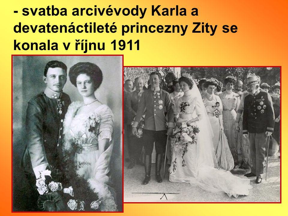 - svatba arcivévody Karla a devatenáctileté princezny Zity se konala v říjnu 1911