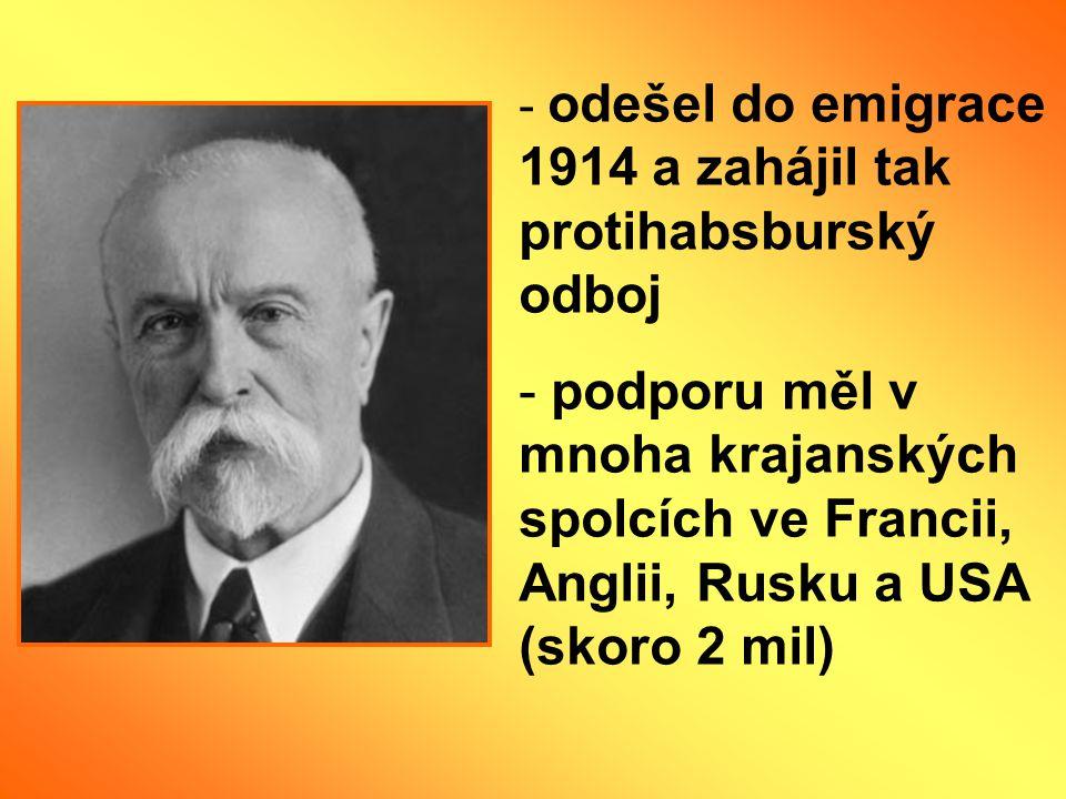 odešel do emigrace 1914 a zahájil tak protihabsburský odboj