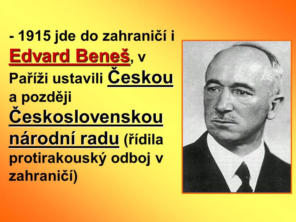 - 1915 jde do zahraničí i Edvard Beneš, v Paříži ustavili Českou a později Československou národní radu (řídila protirakouský odboj v zahraničí)