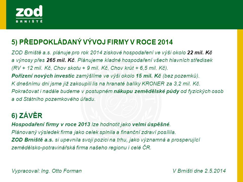 5) PŘEDPOKLÁDANÝ VÝVOJ FIRMY V ROCE 2014