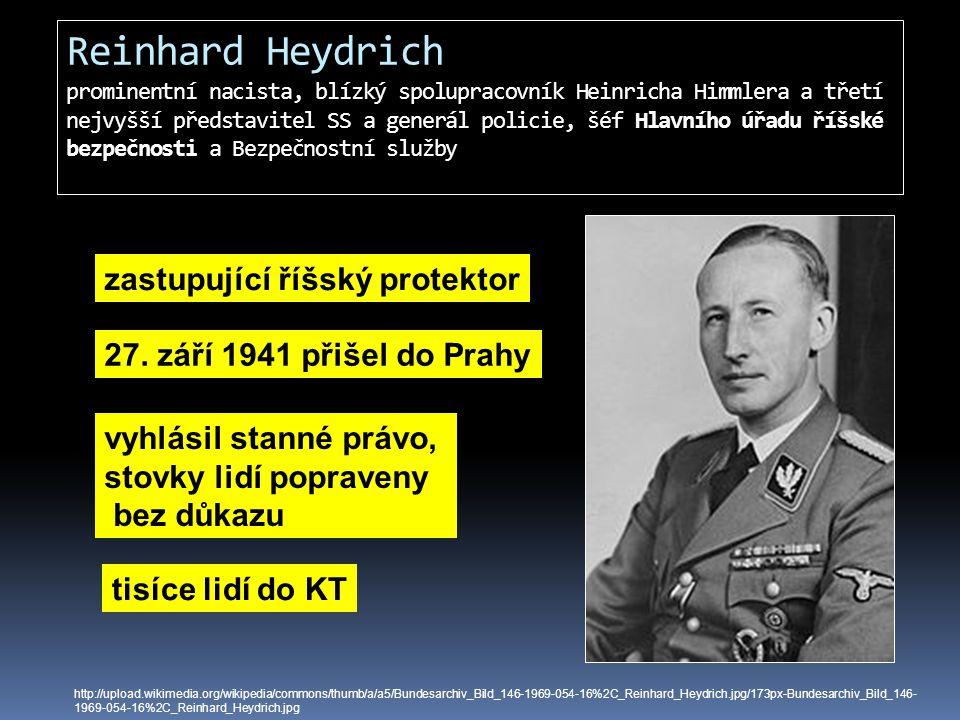 Reinhard Heydrich prominentní nacista, blízký spolupracovník Heinricha Himmlera a třetí nejvyšší představitel SS a generál policie, šéf Hlavního úřadu říšské bezpečnosti a Bezpečnostní služby
