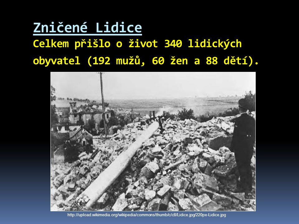 Zničené Lidice Celkem přišlo o život 340 lidických obyvatel (192 mužů, 60 žen a 88 dětí).
