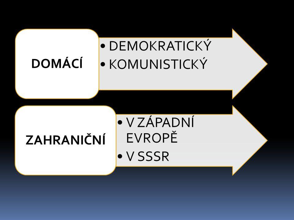 DOMÁCÍ DEMOKRATICKÝ KOMUNISTICKÝ ZAHRANIČNÍ V ZÁPADNÍ EVROPĚ V SSSR