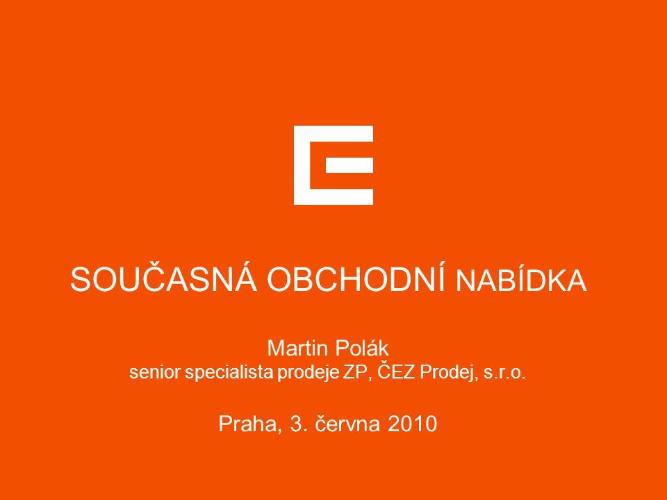 SOUČASNÁ OBCHODNÍ NABÍDKA Martin Polák senior specialista prodeje ZP, ČEZ Prodej, s.r.o.