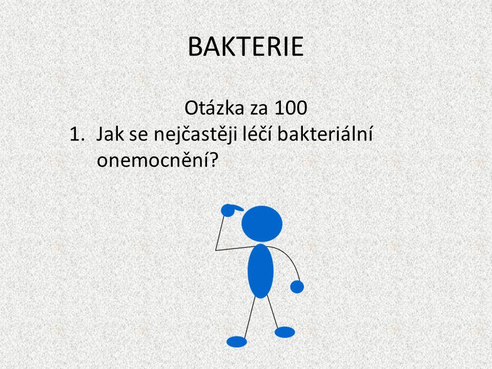 BAKTERIE Otázka za 100 Jak se nejčastěji léčí bakteriální onemocnění