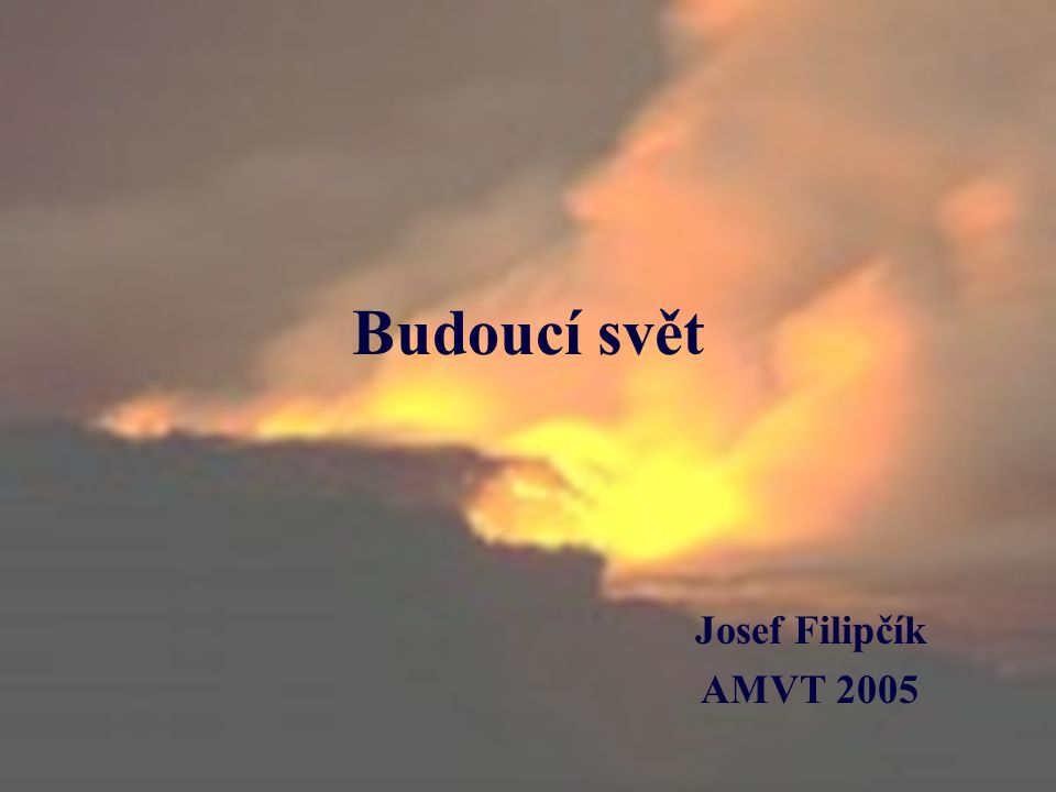 Budoucí svět Josef Filipčík AMVT 2005