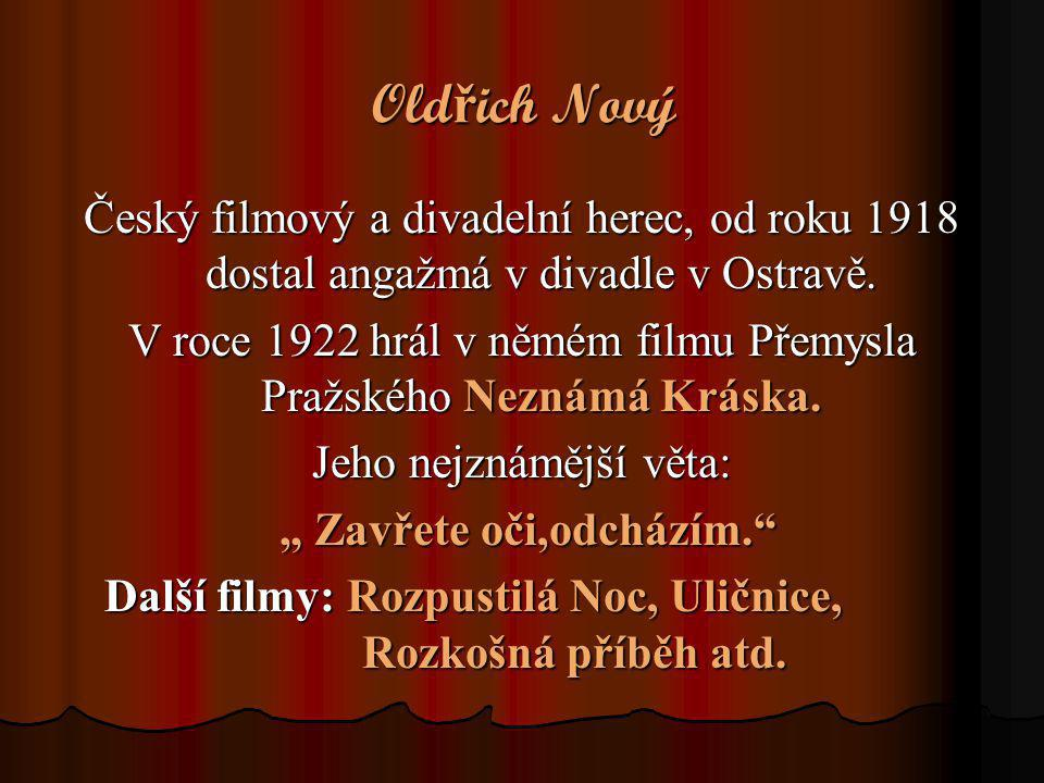 Oldřich Nový Český filmový a divadelní herec, od roku 1918 dostal angažmá v divadle v Ostravě.