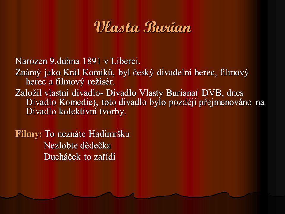 Vlasta Burian Narozen 9.dubna 1891 v Liberci.